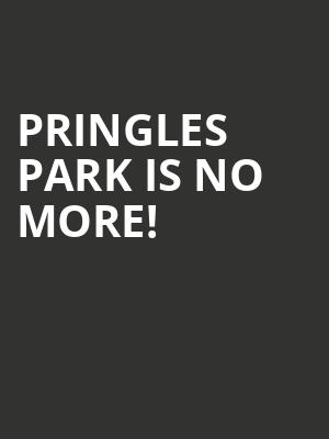 Pringles Park is no more